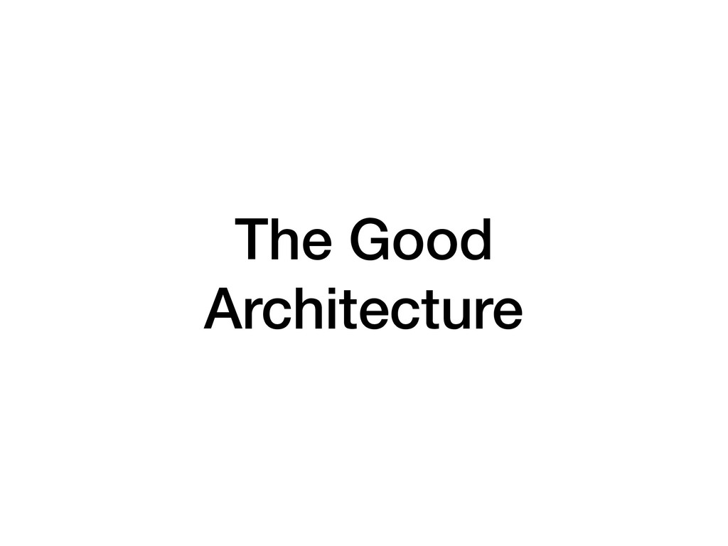The Good Architecture