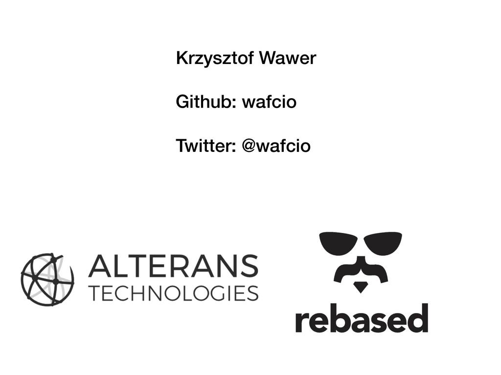 Krzysztof Wawer Github: wafcio Twitter: @wafcio