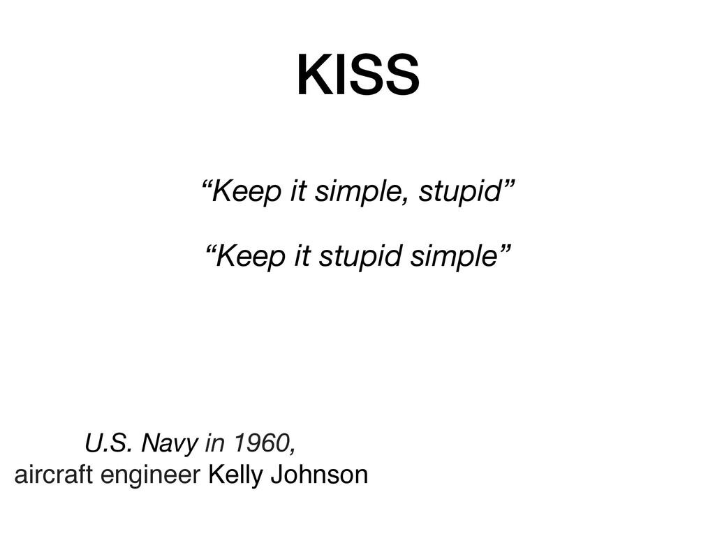 """KISS """"Keep it simple, stupid"""" """"Keep it stupid s..."""