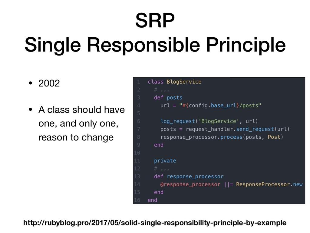 SRP Single Responsible Principle • 2002  • A cl...