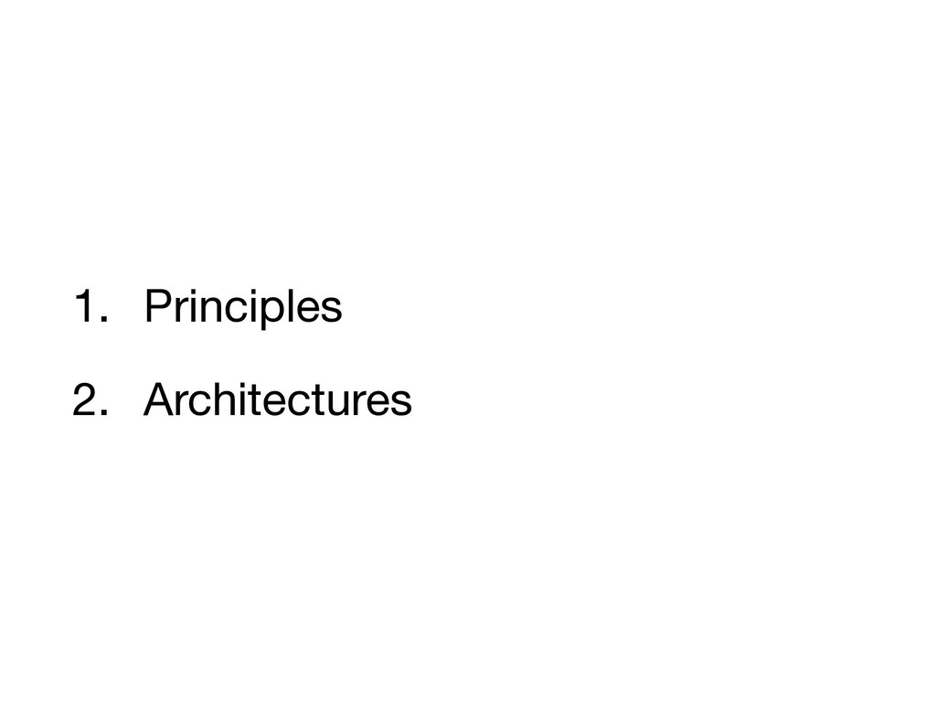 1. Principles  2. Architectures