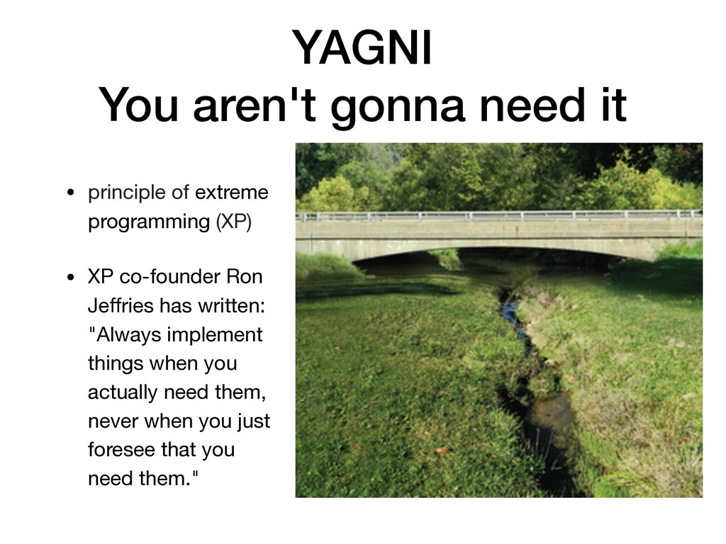 YAGNI You aren't gonna need it • principle of e...