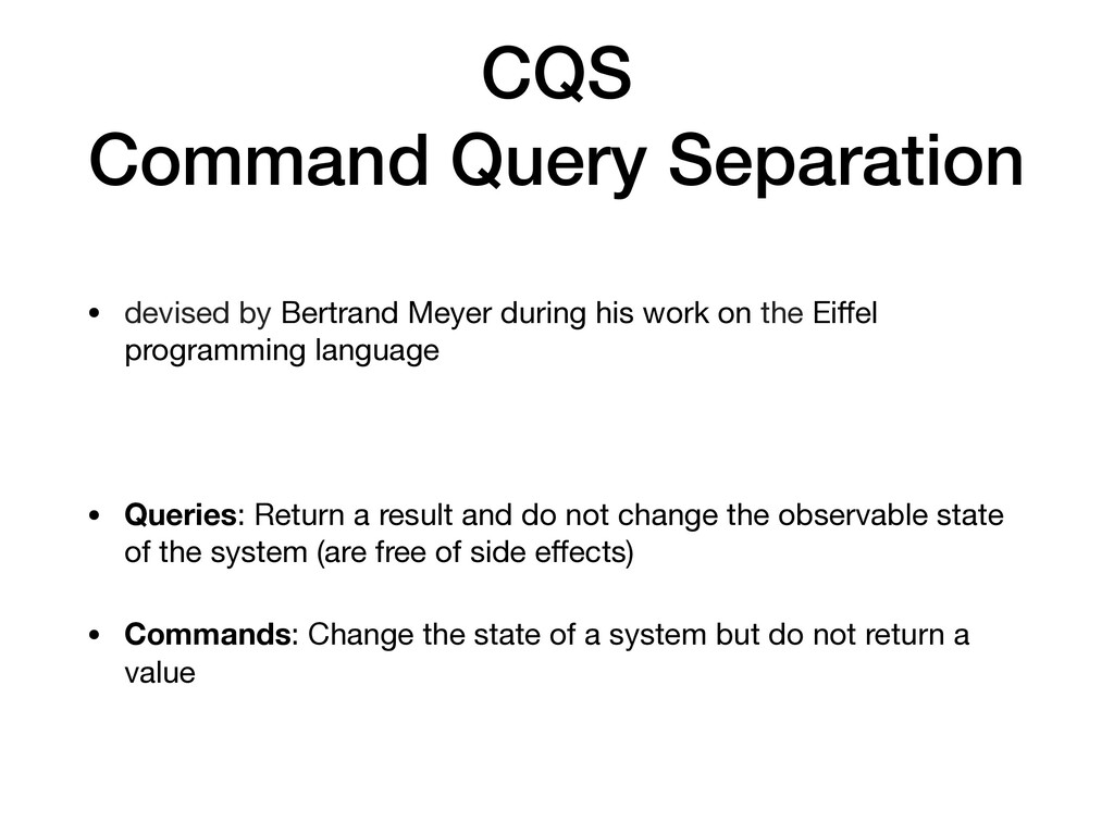 CQS Command Query Separation • devised by Bertr...