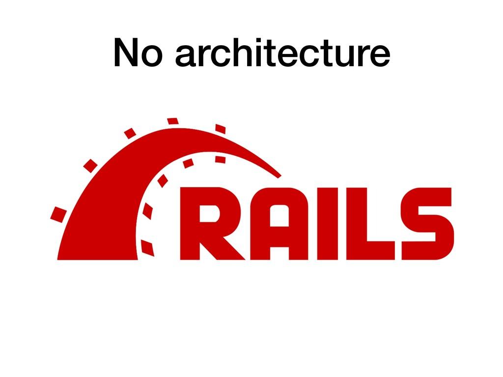 No architecture
