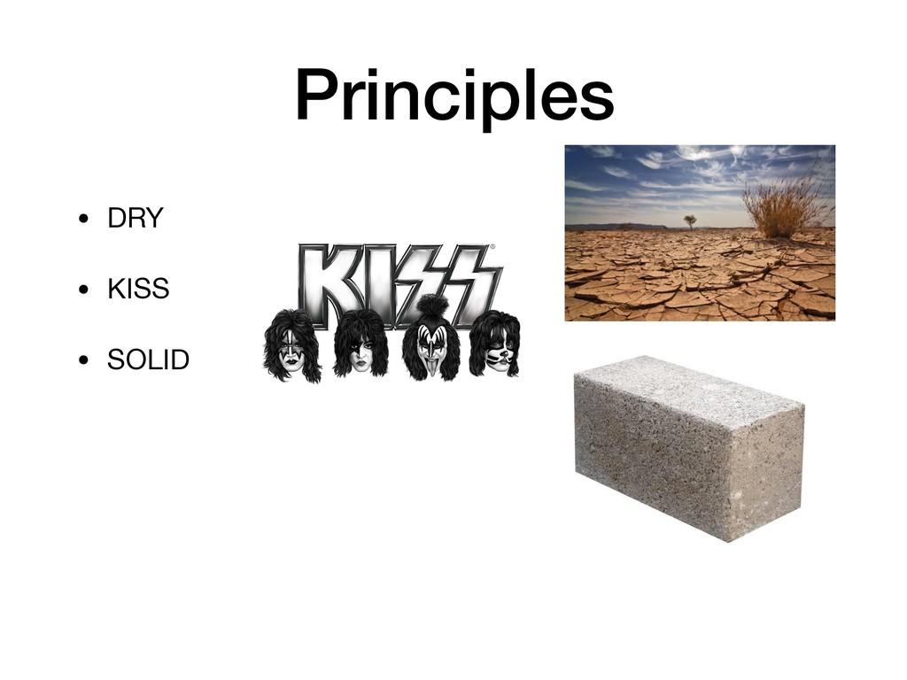 Principles • DRY  • KISS  • SOLID