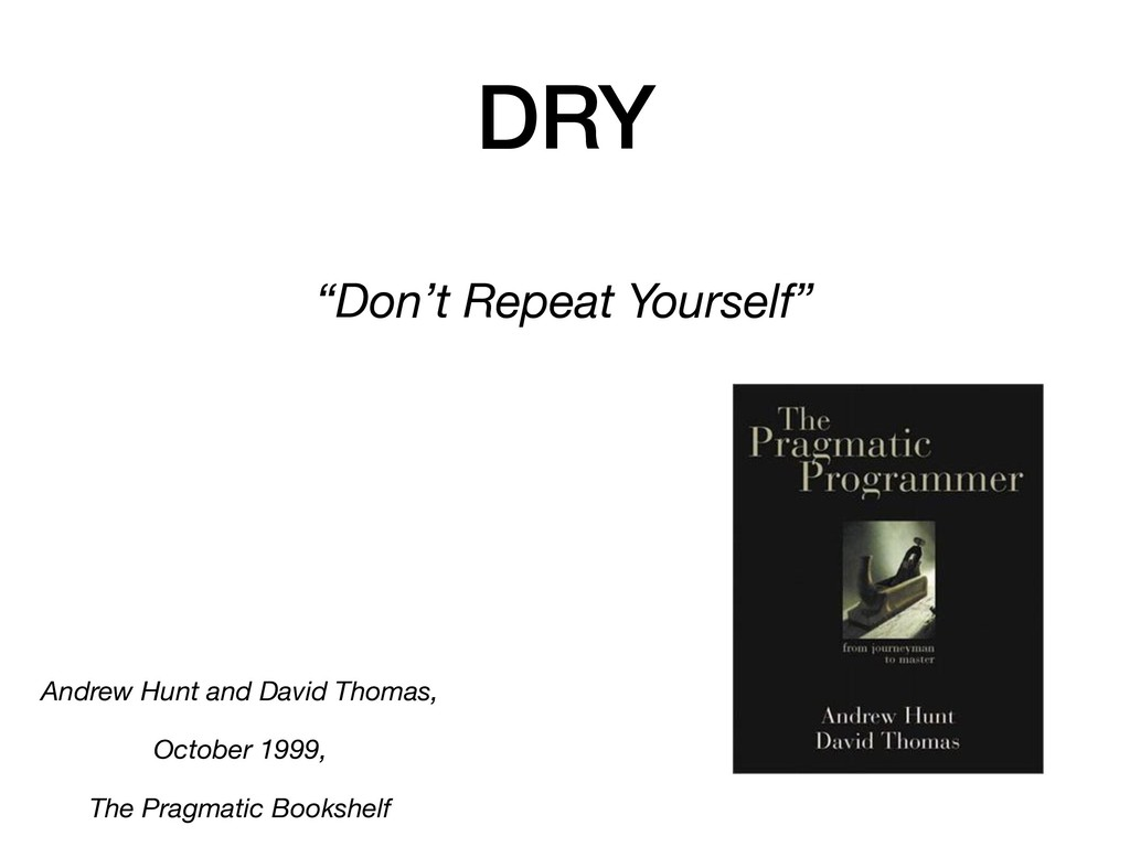 "DRY ""Don't Repeat Yourself"" Andrew Hunt and Dav..."