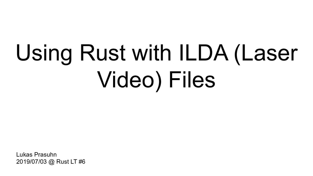 Using Rust with ILDA (Laser Video) Files Lukas ...