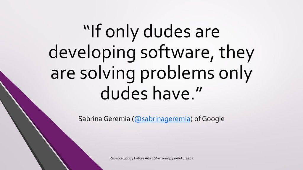 """"""" """" """"If only dudes are developing software, the..."""