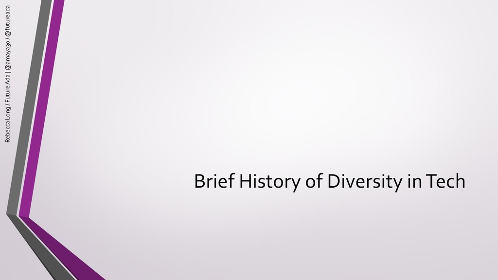 Brief History of Diversity in Tech Rebecca Long...