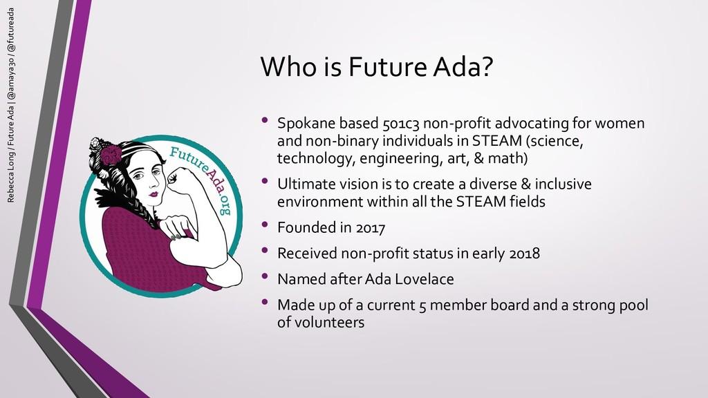 Who is Future Ada? • Spokane based 501c3 non-pr...
