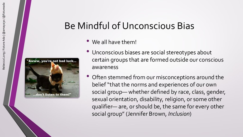 Be Mindful of Unconscious Bias • We all have th...
