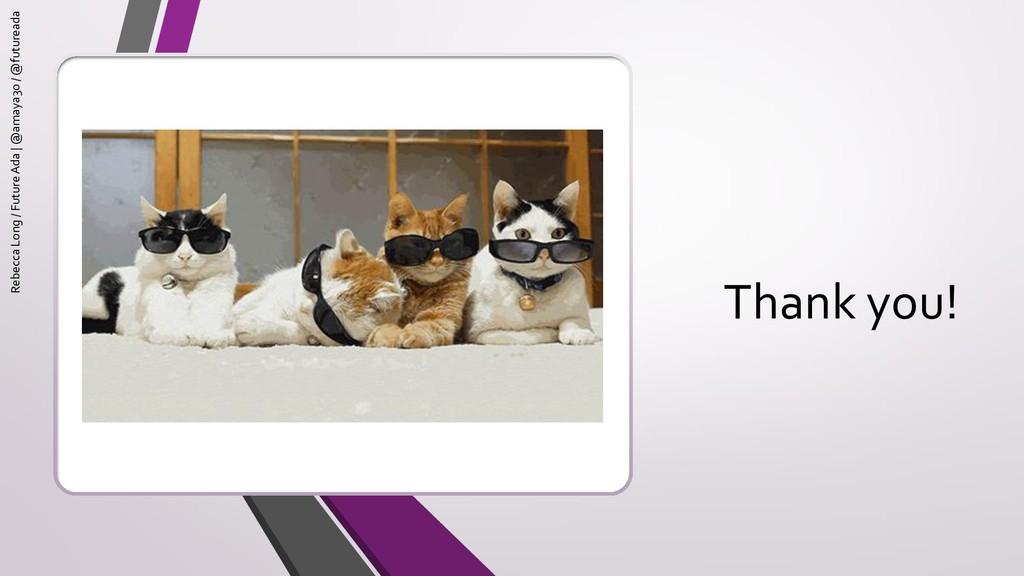 Thank you! Rebecca Long / Future Ada | @amaya30...