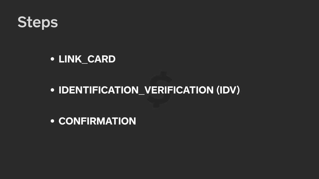 Steps • LINK_CARD • IDENTIFICATION_VERIFICATION...