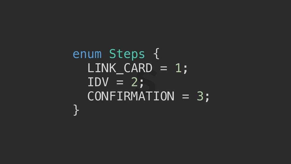 enum Steps { LINK_CARD = 1; IDV = 2; CONFIRMATI...