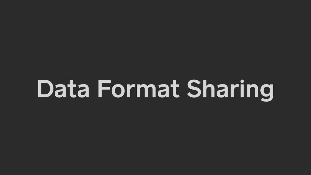 Data Format Sharing