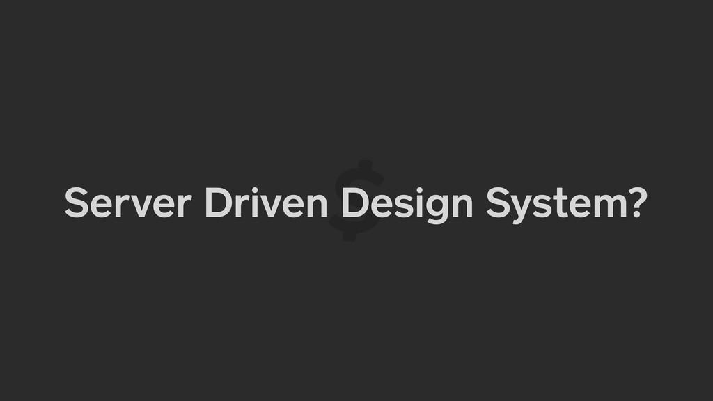 Server Driven Design System?