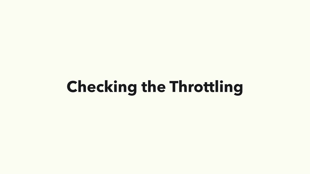 Checking the Throttling