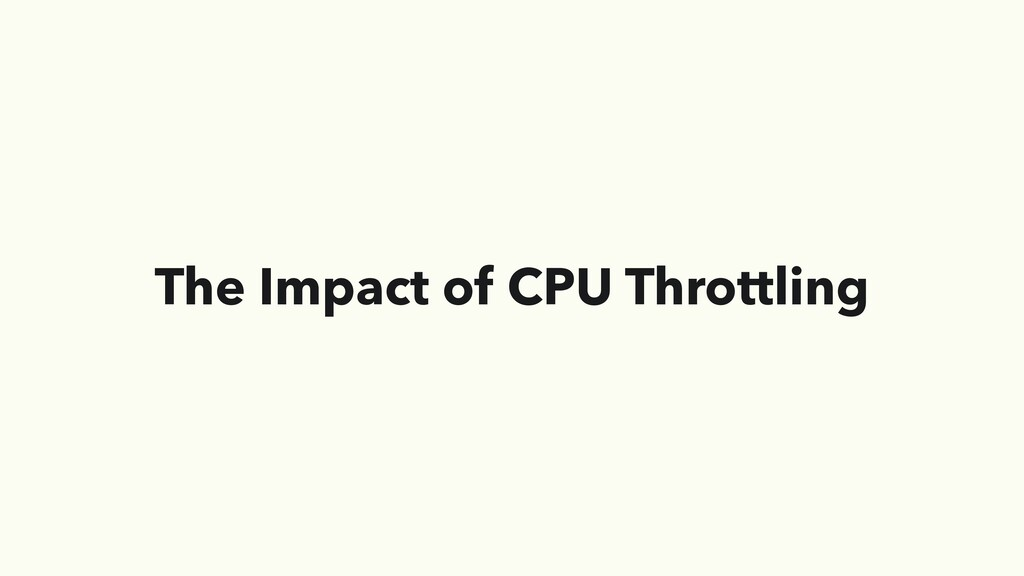 The Impact of CPU Throttling