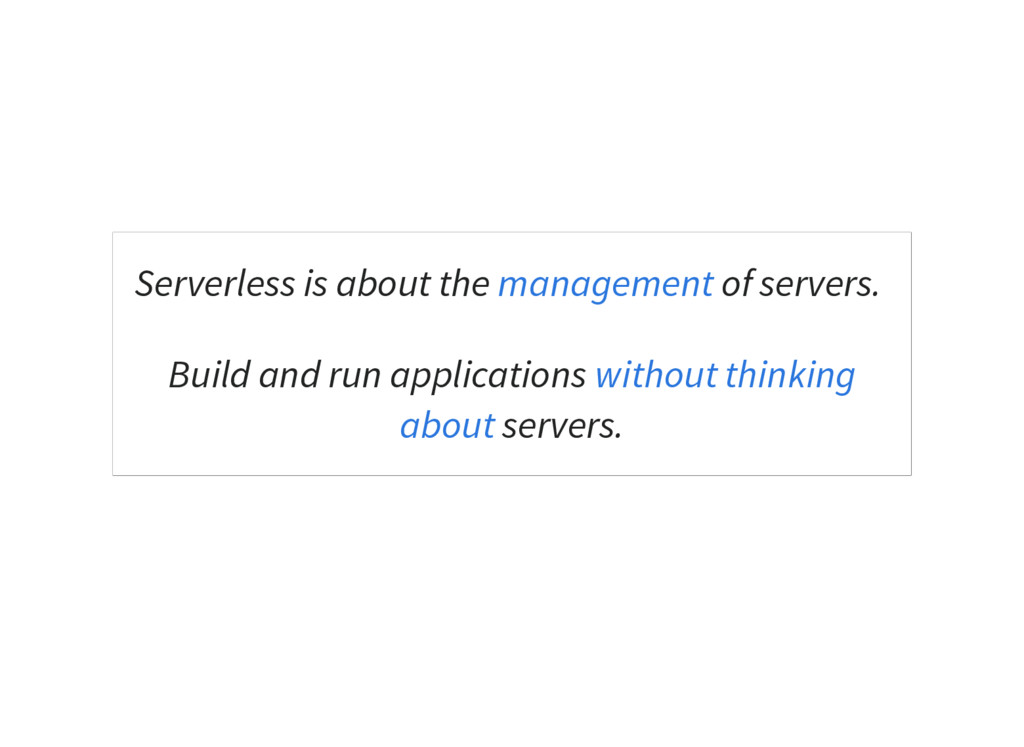 Serverless is about the of servers. Build and r...
