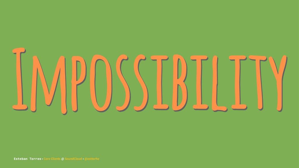 Impossibility Esteban Torres • Core Clients @ S...