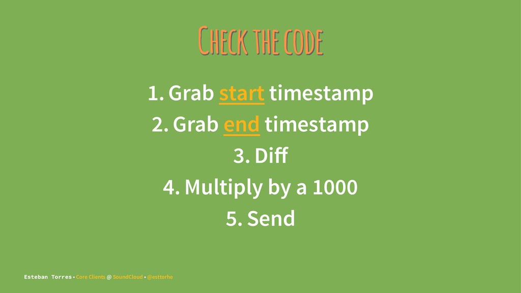 Check the code 1. Grab start timestamp 2. Grab ...