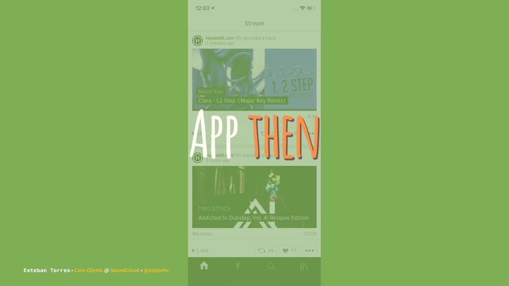 App then Esteban Torres • Core Clients @ SoundC...