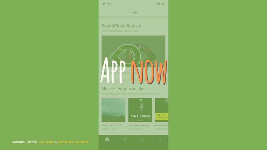 App now Esteban Torres • Core Clients @ SoundCl...