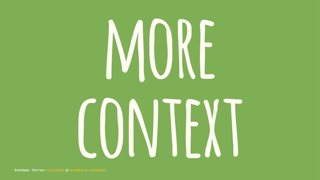 more context Esteban Torres • Core Clients @ So...