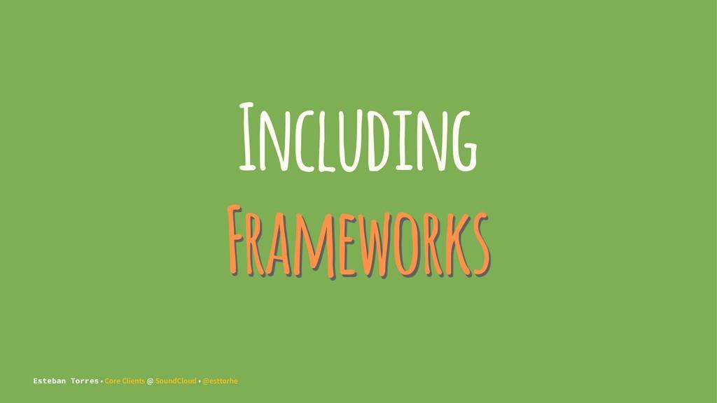Including Frameworks Esteban Torres • Core Clie...