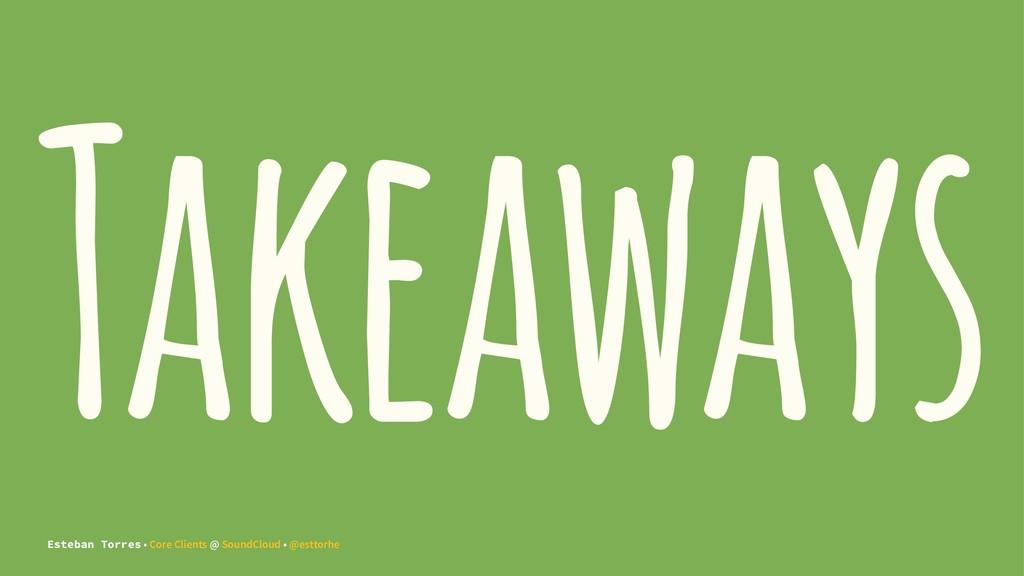 Takeaways Esteban Torres • Core Clients @ Sound...