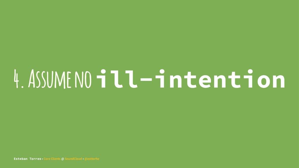 4. Assume no ill-intention Esteban Torres • Cor...