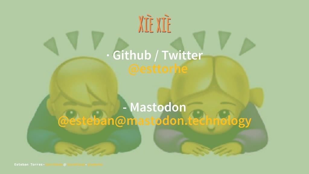 Xiè xiè · Github / Twitter @esttorhe - Mastodon...