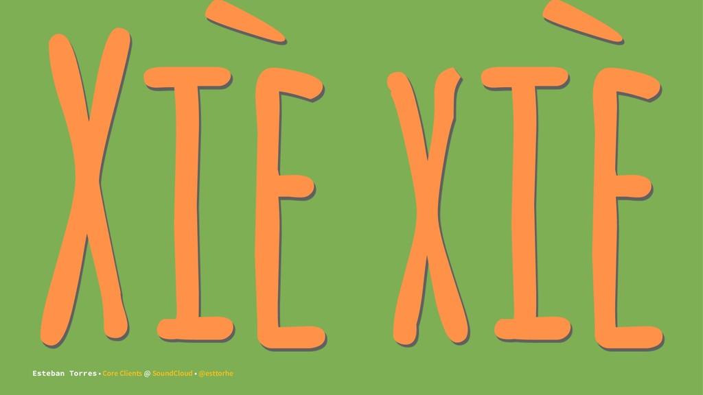 Xiè xiè Esteban Torres • Core Clients @ SoundCl...