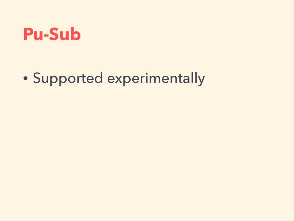Pu-Sub • Supported experimentally