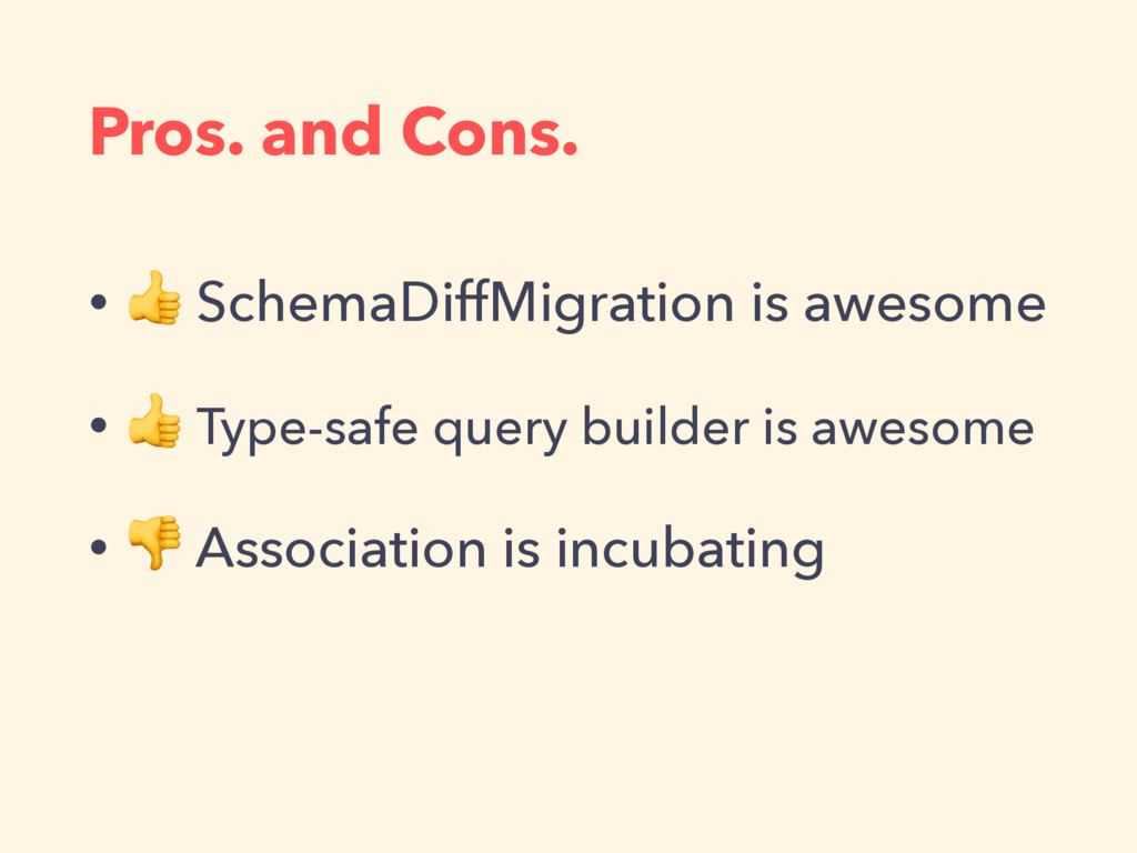 Pros. and Cons. •  SchemaDiffMigration is aweso...