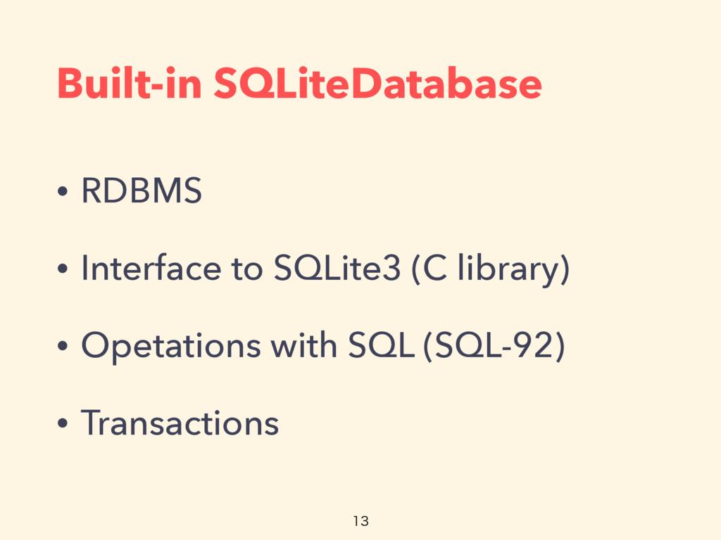 Built-in SQLiteDatabase • RDBMS • Interface to ...