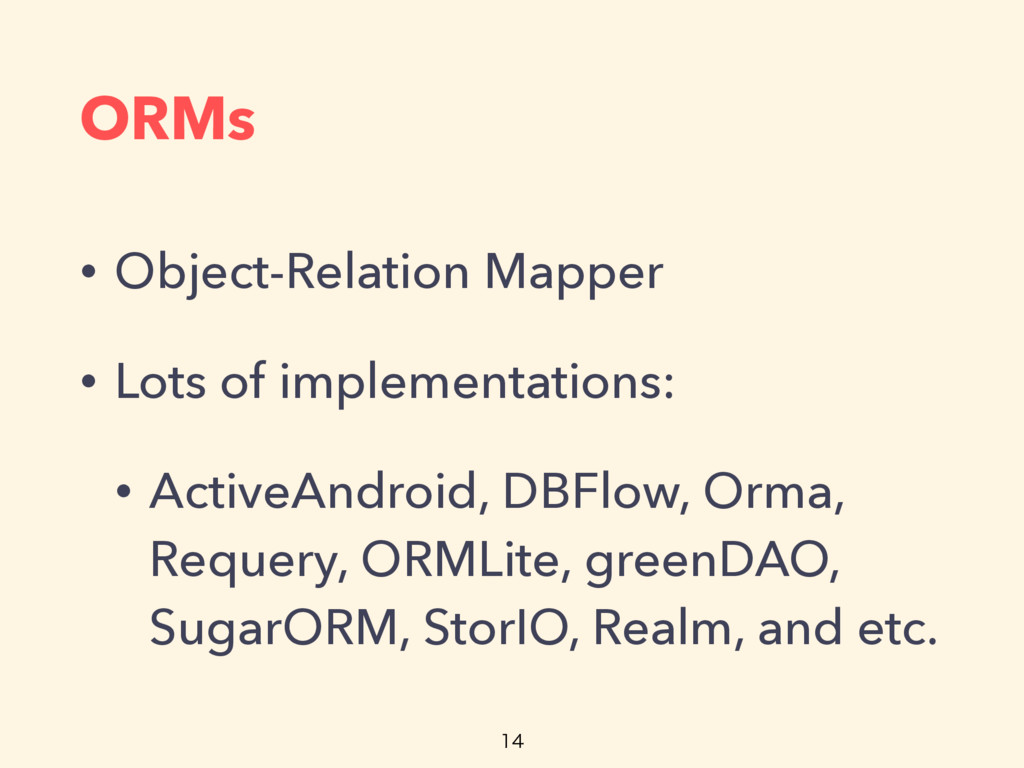 ORMs • Object-Relation Mapper • Lots of impleme...