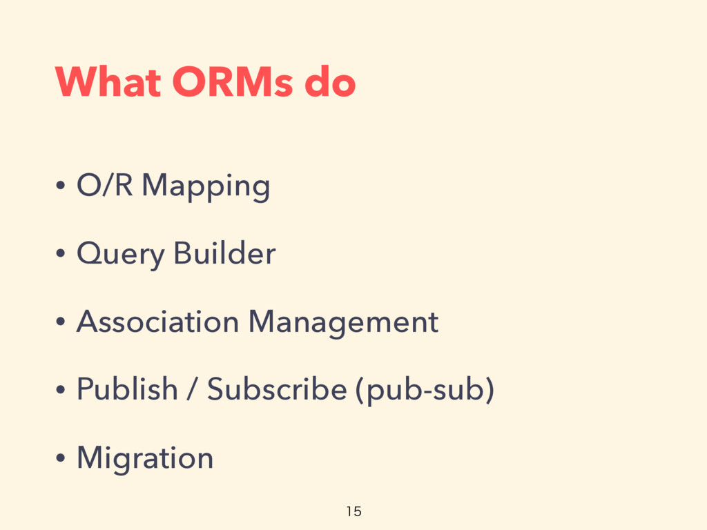 What ORMs do • O/R Mapping • Query Builder • As...