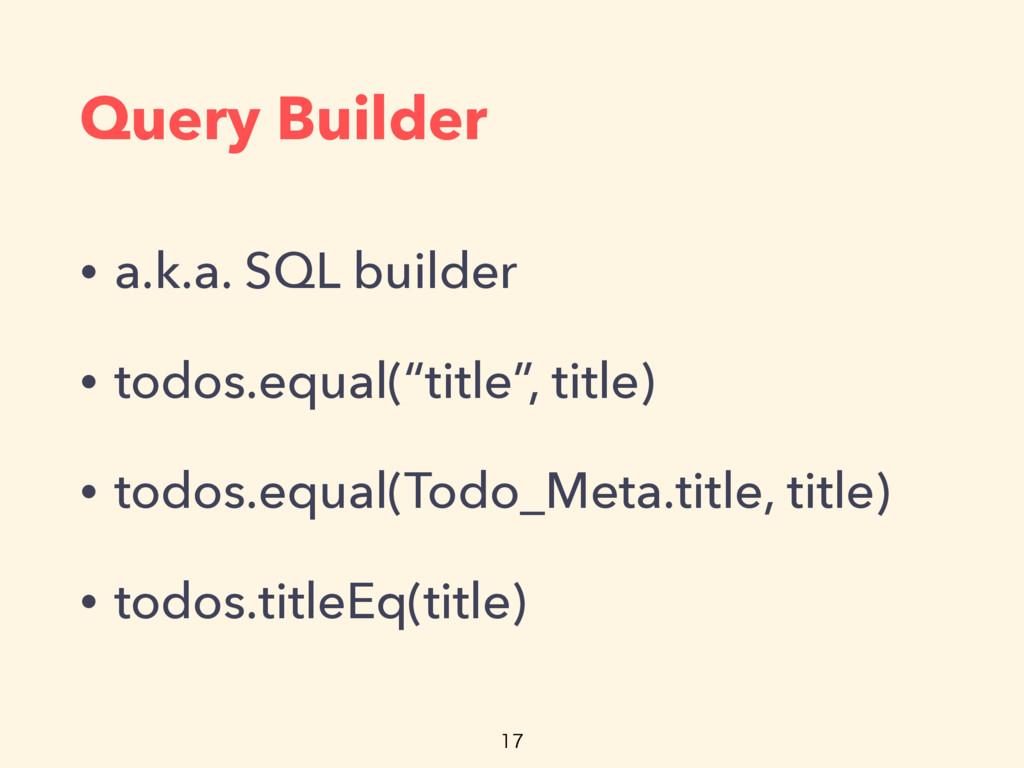 Query Builder • a.k.a. SQL builder • todos.equa...