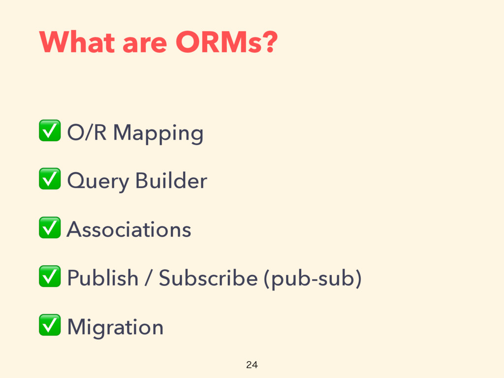What are ORMs? ✅ O/R Mapping ✅ Query Builder ✅ ...