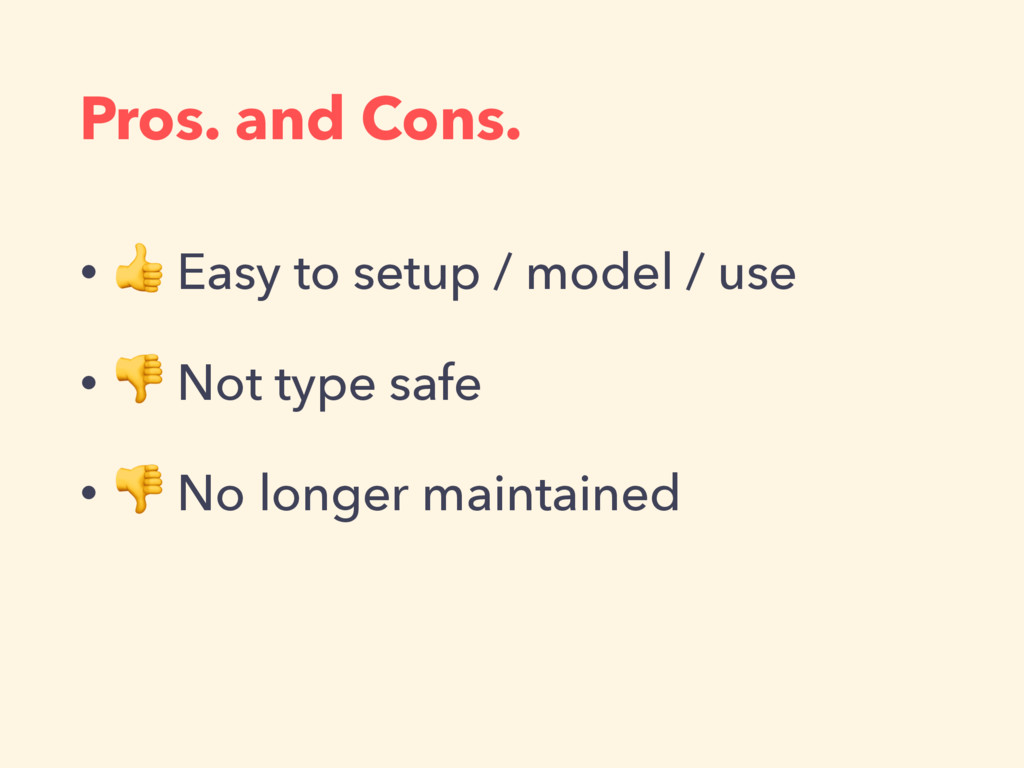 Pros. and Cons. •  Easy to setup / model / use ...