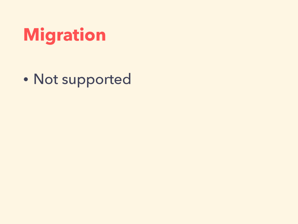 Migration • Not supported