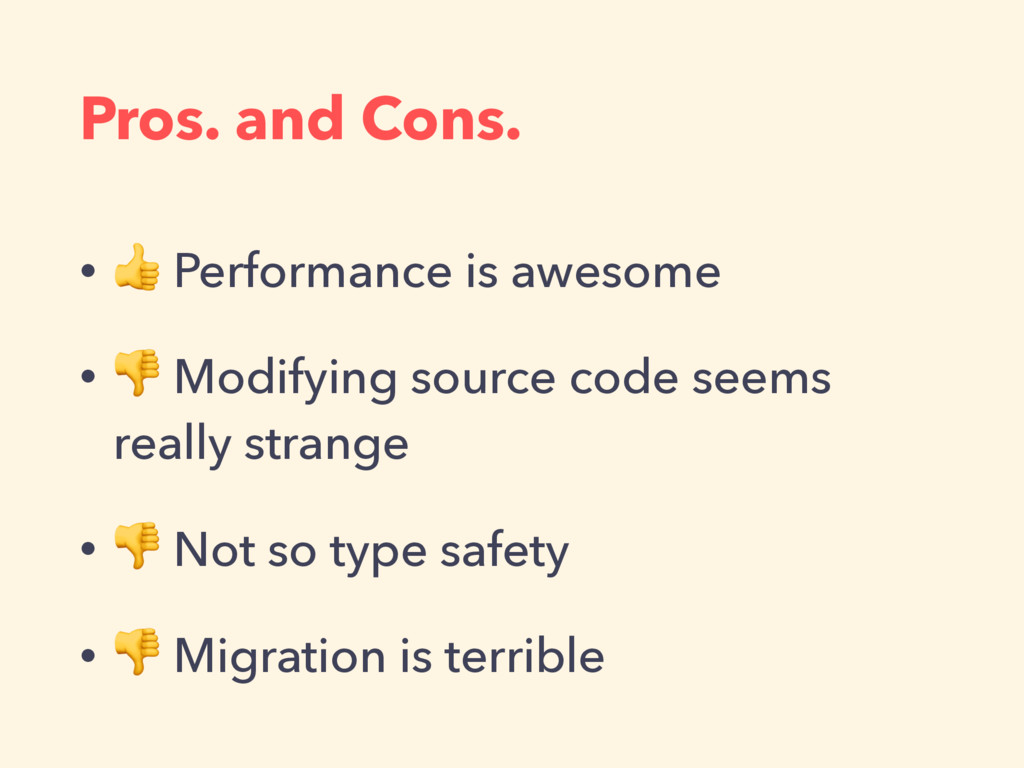 Pros. and Cons. •  Performance is awesome •  Mo...