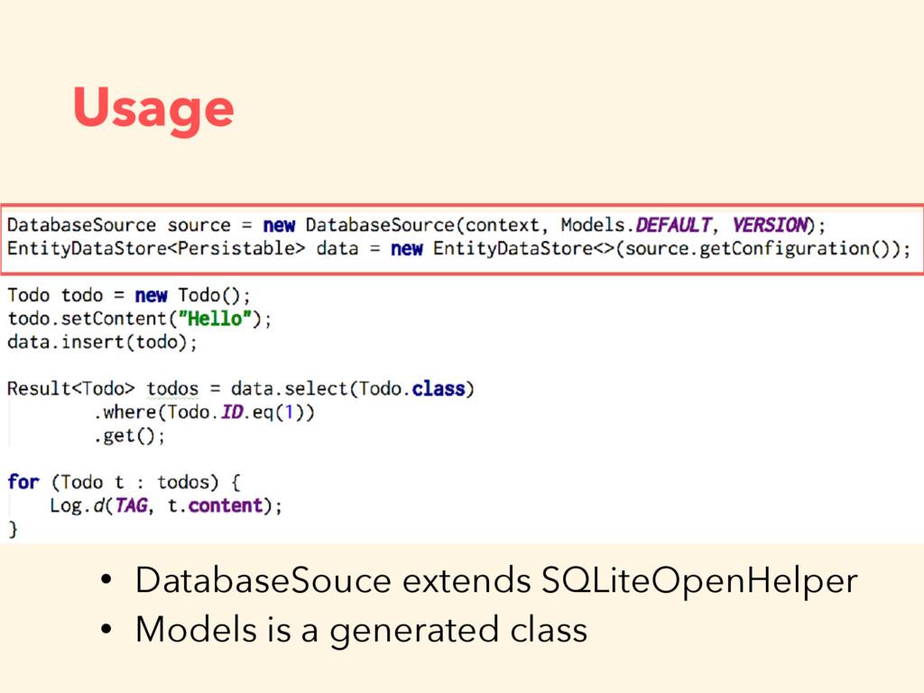 Usage • DatabaseSouce extends SQLiteOpenHelper ...