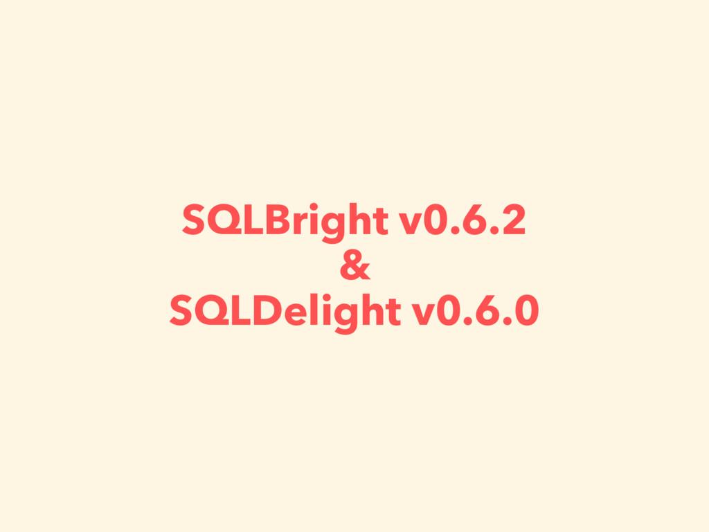 SQLBright v0.6.2 & SQLDelight v0.6.0