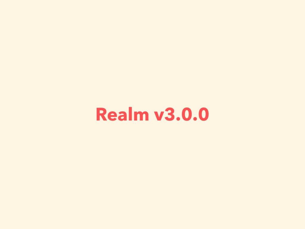 Realm v3.0.0