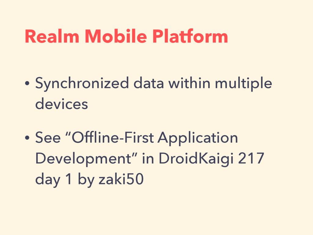 Realm Mobile Platform • Synchronized data withi...
