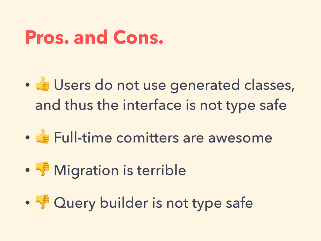 Pros. and Cons. •  Users do not use generated c...