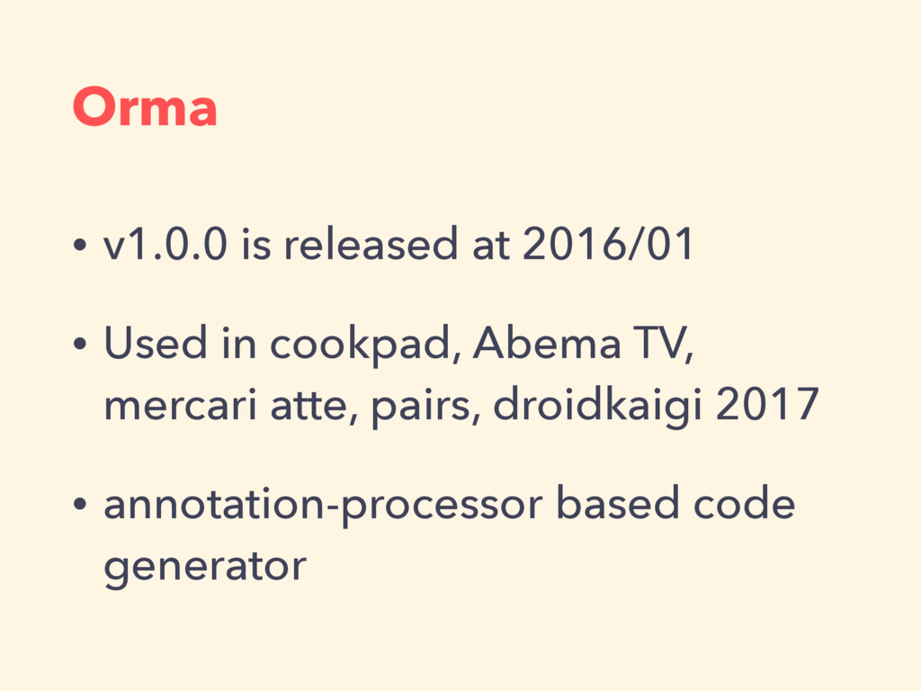 Orma • v1.0.0 is released at 2016/01 • Used in ...