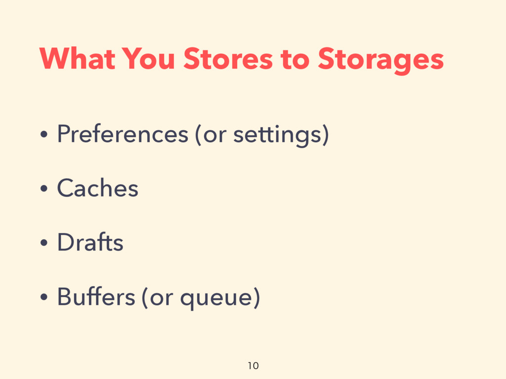 What You Stores to Storages • Preferences (or s...